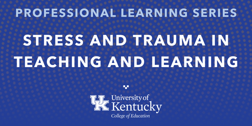 decorative image that says Stress and Trauma in Teaching and Learning